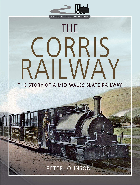 The Corris Railway by Peter Johnson